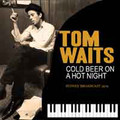 Tom Waits-Cold Beer on a Hot Night-'70s Broadcast Recording Sydney,Australia-CD