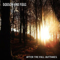 DODSON AND FOGG-​AFTER THE FALL OUTTAKES-UK Acid Prog Folk-NEW CD