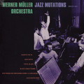 WERNER MÜLLER ORCHESTRA-Jazz Mutations-'61 Berlin Jazz-NEW LP