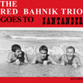 THE RED BAHNIK TRIO-GOES TO SANTANDER-'63 Swiss Jazz-NEW LP