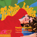 VA-TURKISH LADIES 'FEMALE SINGERS FROM TURKEY 1974-1988'-NEW LP