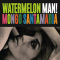 Mongo Santamaria-Watermelon Man!-'63 Cha-Cha,Latin Jazz,Mambo-NEW LP