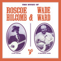 Roscoe Holcomb & Wade Ward-The Music Of Roscoe Holcomb & Wade Ward-Blues,Folk,& Country-NEW LP