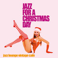 V.A.-Jazz For A Christmas Day-CHRISTMAS IRMA COMPILATION-Jazz Lounge-NEW CD