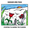 DODSON AND FOGG-STOPPING TO ADMIRE THE FLOWERS-UK Acid Prog Folk-NEW CD