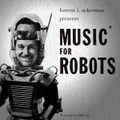 Forrest J. Ackerman,Frank Coe-Music For Robots-'61 Experimental-NEW 10""