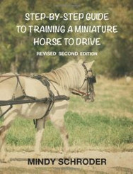"Book: ""Step By Step Guide to Training A Miniature Horse To Drive"" by Mindy Schroder"