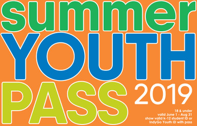 A Summer Youth Pass allows youth 18 and under to:  Receive unlimited bus rides on fixed routes from June 1 – August 31. Travel to Indy parks, museums, a ball game, or even a summer job. Have safe, affordable, and convenient travel. To use the pass on-board, passengers must show an IndyGo Half Fare Youth ID or K-12 Student ID (if 18 or younger).