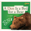 A DEN IS A BED FOR A BEAR (HB)