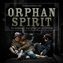 Overcoming An Orphan Spirit MP3