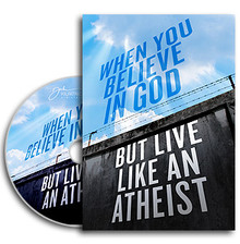 When You Believe In God  But Live Like An Atheist CD