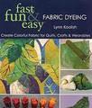 Fast Fun & Easy Fabric Dyeing by Lynn Koolish