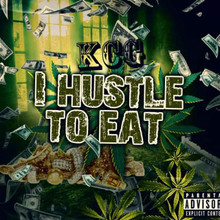 "KCG  ""I Hustle To Eat"""