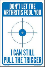 DON'T LET THE ARTHRITIS FOOL YOU