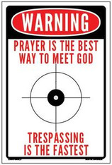 PRAYER IS THE BEST WAY TO MEET GOD...TRESPASSING IS THE FASTEST