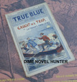"SCARCE TRUE BLUE #14 CLIF FARADAY ""TRAPPED"" UPTON SINCLAIR DIME NOVEL"