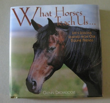 """What Horses Teach Us  SKU # 21-1309  Life's lessons learned from our equine friends.  Horse lovers everywhere know that there is much we can learn by watching and caring for horses.  In this book, insight and humor are paired with delightful photos to remind us of what is meaningful in our lives.  1/2 lb.  6""""W x 6""""H x 1/2""""D"""