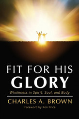 Fit for His Glory: Wholeness in Spirit, Soul, and Body