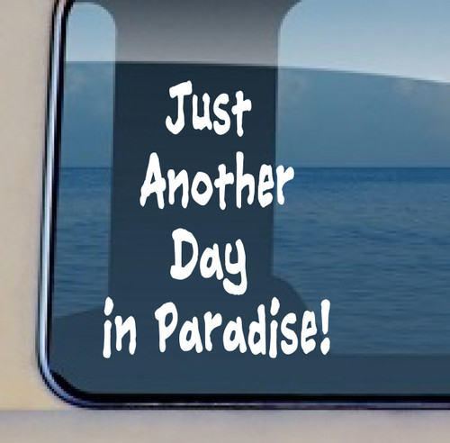 Just Another Day In Paradise Vinyl Decal 471