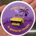 EVERY LITTLE THING IS GONNA BE ALRIGHT STICKER