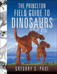 """The Princeton Field Guide to Dinosaurs"" by Gregory S. Paul"