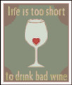 Life is To Short To Drink Bad Wine