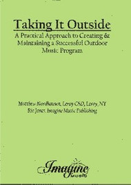 Taking It Outside: A Practical Approach to Creating & 	 Maintaining a Successful Outdoor Music Program