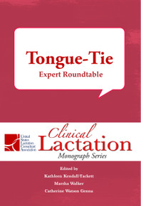 Clinical Lactation Monograph: Tongue-Tie, Expert Roundtable