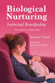 Biological Nurturing: Instinctual Breastfeeding, 2nd Revised and Updated Edition by Suzanne Colson