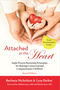 Attached at the Heart: Eight Proven Parenting Principles for Raising Connected and Compassionate Children by Barbara Nicholson & Lysa Parker