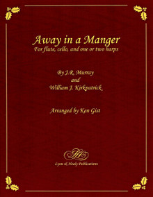 Away in a Manger (for flute, cello, and harp) arr. by Ken Gist