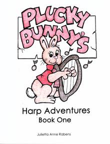 Plucky Bunny's Harp Adventures Book 1 by Julietta Rabens