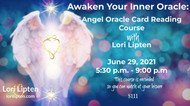 Awaken Your Inner Oracle:  Angel Oracle Card Reading Course  - June 29, 2021 ~ 5:30 p.m. - 9:00 p.m.