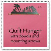 Mahalo Quilt Hanger 16 inch