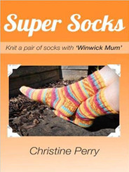 Super Socks: Knit a Pair of Socks with Winwick Mum by Christine Perry