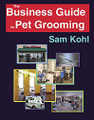 The Business Guide To Pet Grooming Author: Sam Kohl
