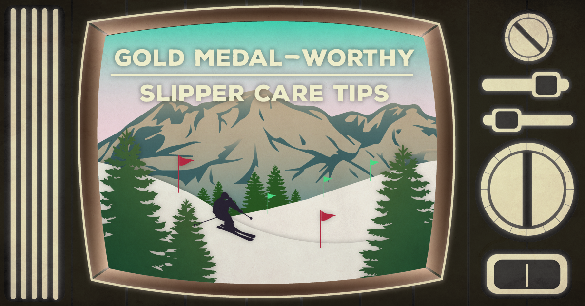 Keep Your Slippers Off the Slopes and Other Gold Medal-Worthy Slipper Care Tips