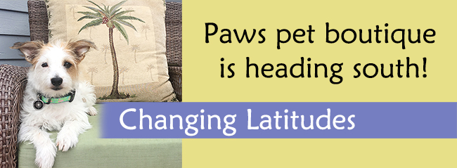Paws pet boutique is heading south and changing latitudes!