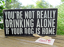 You Are Not Drinking Alone When the Dog is Home Signs | Dog Lover