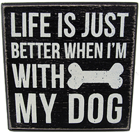 Life is Better with My Dog Signs