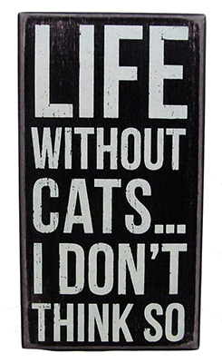 Life Without Cats, I Don't Think So Signs
