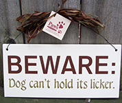 Dog Can't Hold It's Licker Signs, Lots of Dog Kisses