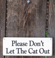 Please Don't Let Cat Out Wood Signs