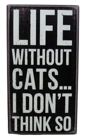 """Life Without Cats...I Don't Think So"" Black Cat Signs"