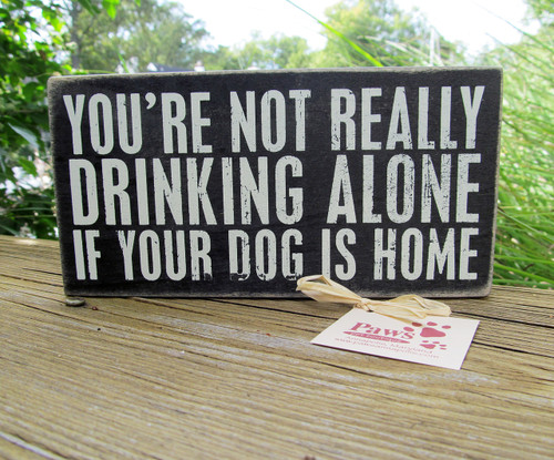 Not Really Drinking Alone Signs can stand on their own.