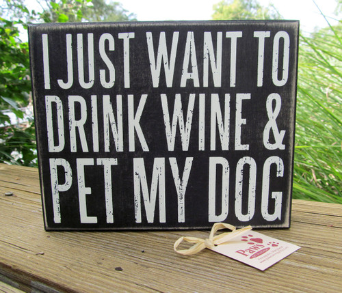 """I Just Want To Drink Wine and Pet My Dog"" Signs"