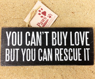 You Can't Buy Love But You Can Rescue It Sign