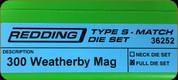 Redding - Type S-Match Full Die Set - 300 Weatherby Mag - 36252