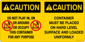 "6 x 12"" Caution Do Not Play In Or Around Or Occupy This Container For Any Purpose.  Caution Container Must Be Placed On Hard Level Surface And Loaded Uniformily."