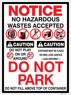 Notice No Hazardous Wastes Accepted.  Caution Do Not Play On Or Around.  Caution Container Must Be Placed On Hard Level Surface.  Load Uniformly.  Do Not Park.  Do Not Fill Above Top Of Container.  Multi-Message Container Decal.